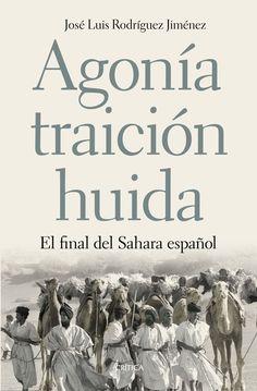 Rodríguez Jiménez, José Luis. Agonía, traición, huida : el final del Sahara español. Barcelona : Crítica, 2017