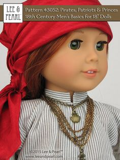 "Aarrh, mateys! Make your own historically accurate PIRATE COSTUME for 18"" / American Girl Dolls using Lee & Pearl Pattern #3052: Pirates, Patriots and Princes — 18th Century Men's Basics for 18"" Dolls 