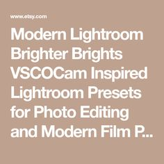 Modern Lightroom Brighter Brights VSCOCam Inspired Lightroom Presets for Photo Editing and Modern Film Photography