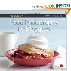 Focus On Food Photography for Bloggers (Focus On Series): Focus on the Fundamentals: Matt Armendariz: 9780240823676: Amazon.com: Books