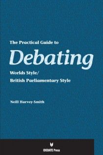 IDEBATE Press: Practical Guide to Debating Worlds Style/British Parliamentary Style
