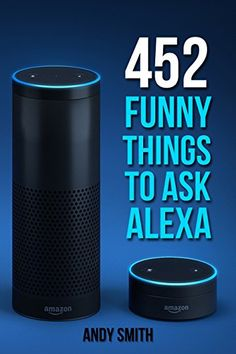 (Alexa: 452 Funny Things To Ask Alexa (Amazon Echo, Amazon Dot, Amazon Alexa, Bonus Included)) Buy-Accessories.net