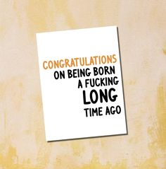 Congratulations On Being Born A Long Time Ago Birthday Card Funny Insulting Banter Savage Adult Humour