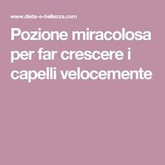 Pozione miracolosa per far crescere i capelli velocemente Natural Treatments, Natural Remedies, Thai Chi, Anti Cellulite, Natural Solutions, Get In Shape, Natural Health, Body Care, The Cure