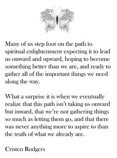 Many of us step foot on the path to spiritual enlightenment expecting it to lead us onward & upward, hoping to become something better than we are, & ready to gather all of the important things we need along the way. What a surprise it is when we eventual Reiki, Yoga, Quotes To Live By, Life Quotes, Change Quotes, Attitude Quotes, Daily Quotes, Quotes Quotes, Deeps