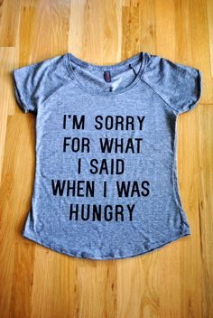 I'm Sorry for what I said when I was Hungry Tee $26.00  - Use Code PINIT15 to save 15% Always Free Shipping!
