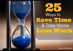 For teachers!!! 25 Ways to Save Time & Take Less Work Home.... | Teach 4 the Heart