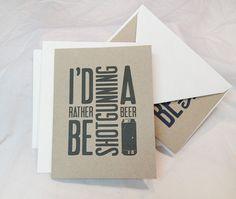 """""""I'd Rather Be Shotgunning a Beer"""" Typographic Cards on Etsy via n2design! #n2design"""