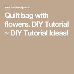 Quilt bag with flowers. DIY Tutorial ~ DIY Tutorial Ideas!