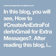 In this blog, you will see, How to #CreateAnExtraFolderInGmail for Extra Messages?. After reading this blog, if you are still unable to create an extra folder, then you can contact us on our #GmailCustomerSupportNumber 1800-817-695 for the solution.