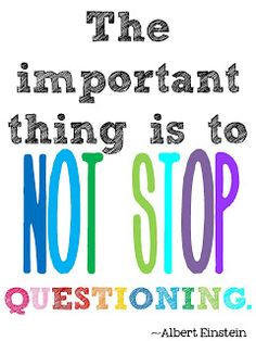 The important thing is to not stop questioning - Albert Einstein creativity quote ||	Pinner says: whether you're on the right or wrong track
