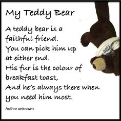 I like this little poem. My Teddy Bear. Don't know who wrote it though. :(