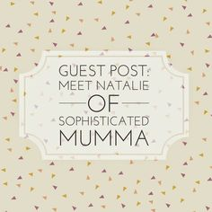 Guest Post: Meet Natalie of Sophisticated Mumma Blog and a Special Christmas Recipe to Share