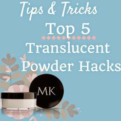 :: Tips & Tricks: Top 5 Translucent Powder Hacks | UnitWise - The most advanced, secure, web-based, business management program for MK community ::