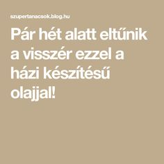 Pár hét alatt eltűnik a visszér ezzel a házi készítésű olajjal! Face And Body, Health Fitness, Hair Beauty, Health And Wellness, Health And Fitness