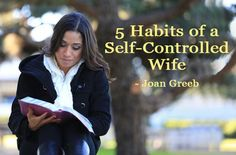 "5 Habits of a Self-Controlled Wife (I love this line - ""Satan is not concerned with a wife who is not actively pursuing Jesus."")"