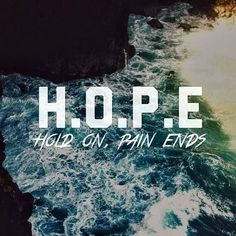 Hope. Hold On, Pain Ends.