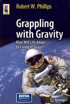 "Read ""Grappling with Gravity How Will Life Adapt to Living in Space?"" by Robert W. Phillips available from Rakuten Kobo. Grappling with Gravity explores the physiological changes that will occur in humans and the plants and animals that acco. Gravity Experiments, Gravity Science, Science Textbook, John Glenn, Solar System Planets, New Scientist, Scientific American, Weather Report, Interesting Information"