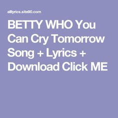 BETTY WHO You Can Cry Tomorrow Song + Lyrics + Download  Click ME