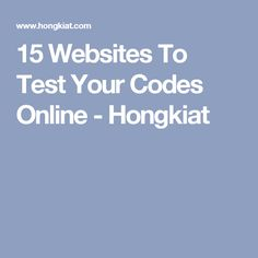 15 Websites To Test Your Codes Online - Hongkiat