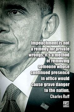 IMPEACHMENT for someone whose continued presence in office would do more harm than good.