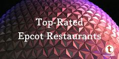 Today we're looking at your top-rated Epcot restaurants, based on the 122,000 Disney World dining surveys we received in 2016.  Dining is an integral part of any visit to Epcot. Epcot has around 30 quick-service and table-service restaurants -
