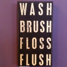 """Primitives By Kathy Box Sign, Wash Brush Floss: This sign reads """"wash brush floss flush"""" primitives by kathy is a leader in quality and desigin of decorative signs. Kid Bathroom Decor, Bathroom Rules, Design Bathroom, Bathroom Signage, Pirate Bathroom, Bathroom Artwork, Childrens Bathroom, Bathroom Plans, Bathroom Stuff"""