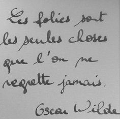 Les folies sont les seules choses que l'on ne regrette jamais. - Oscar Wilde [Translation: Crazy things are the only things we never regret. The Words, More Than Words, Cool Words, French Words, French Quotes, French Signs, Oscar Wilde, Words Quotes, Me Quotes