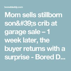 Mom sells stillborn son's crib at garage sale – 1 week later, the buyer returns with a surprise - Bored Daddy