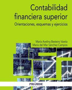 Contabilidad financiera superior : orientaciones teóricas, esquemas y  ejercicios / María Avelina Besteiro Varela, María de Mar Sánchez Campos.. -- Madrid : Pirámide, D.L. 2015.