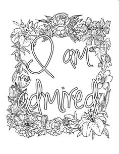 I AM - two of the most powerful words. For what you put after them shapes your reality  .............................................................  I Am Admired is one of the digital coloring pages that will help you unleash the power within you with this self-affirmation statement. This coloring page is a wonderful pastime that will help you re-focus your energy while training your brain an affirmative statement that will help you shape to a better person…