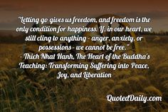 """anger, anxiety, or possessions - we cannot be free."""" - Thich Nhat Hanh, The Heart of the Buddha's Teaching: Transforming Suffering into Peace, Joy, and Liberation Quote - More at QuotedDaily.com"""