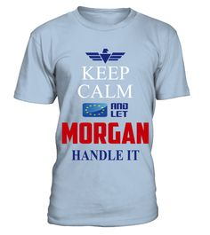 # MORGAN KEEP CALM AND LET MORGAN HANDLE IT EUROPEAN .  MORGAN KEEP CALM AND LET MORGAN HANDLE IT EUROPEAN  A GIFT FOR A SPECIAL PERSON  It's a unique tshirt, with a special name!   HOW TO ORDER:  1. Select the style and color you want:  2. Click Reserve it now  3. Select size and quantity  4. Enter shipping and billing information  5. Done! Simple as that!  TIPS: Buy 2 or more to save shipping cost!   This is printable if you purchase only one piece. so dont worry, you will get yours…