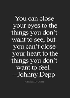 You can't close your heart to the things you don't want to feel.