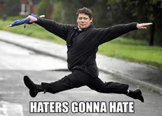 haters gonna hate - Google Search