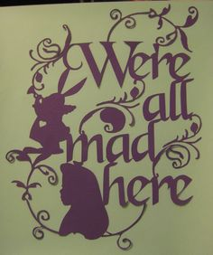 we're all mad here - alice in wonderland 12x12 papercut... would be fun to transfer to canvas