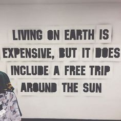 It may be expensive but...  Living on earth is expensive, but it does include a free trip around the sun.