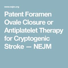 BackgroundThe efficacy of closure of a patent foramen ovale (PFO) in the prevention of recurrent stroke after cryptogenic stroke is uncertain. We investigated the effect of PFO closure combined wit. Therapy, Closure, Counseling