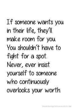 Heartfelt Quotes: If someone wants you in their life, they'll make room for you.