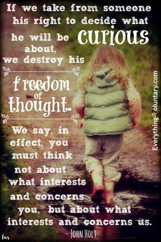 10 things nobody tells you about homeschooling Freedom of thought from John Holt - Why were doing child-led homeschooling/unschooling. Teaching Quotes, Parenting Quotes, Education Quotes, Kindergarten Quotes, Pre Kindergarten, Teaching Aids, Teaching Strategies, Alternative Education, Life Learning