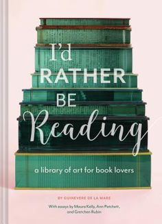 Buy I'd Rather Be Reading: A Library of Art for Book Lovers by Ann Patchett, Gretchen Rubin, Guinevere De La Mare, Maura Kelly and Read this Book on Kobo's Free Apps. Discover Kobo's Vast Collection of Ebooks and Audiobooks Today - Over 4 Million Titles! Reading Notes, Reading Library, Reading Tips, Up Book, Love Book, Book Nerd, Van Cleef Arpels, Silent Book, Gifts For Librarians