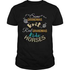 Grandma  Some grandmas knit real grandmas ride horses