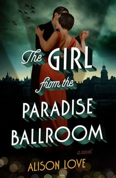 How My Life in Theatre Shaped The Girl from the Paradise Ballroom by Alison Love + Giveaway! (US/Can only)