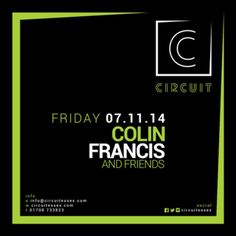 Colin Francis and Friends at Circuit, 36-38 North Street, Romford, RM1 1BH, UK. On 7 Nov 2014 at 10:00pm to 4:00am. Main Room: House. RnB.  Marbella Sessions maestro and without doubt Essex's favourite DJ, Colin Francis. Join us as Colin and his many friends make their Circuit debut. More about Colin click here Room 2: Posh Pop. Old Skool.  Residents: Ego Pete Nicholls, URLs: Tickets: http://atnd.it/16835-1 Booking: http://atnd.it/16835-2, Category: Nightlife, Price: £8, Artists: Colin…