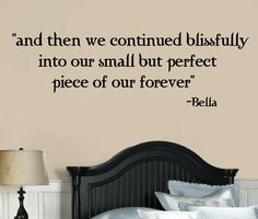 Twilight Vinyl WAll Wrods LEttering Quotes Decal BELLA and then we continued blissfully  into our small but perfect piece of our forever. $19.95, via Etsy.