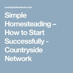 Simple Homesteading – How to Start Successfully - Countryside Network