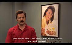I'm a simple man. I like pretty, dark-haired women and breakfast food.