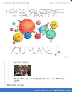 I take personal offence to the fact that they have declared Pluto is not a planet.. oh Pluto!! you'll always be a planet to me!