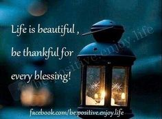 *Life is beautiful, be thankful for every blessing!!!*