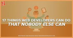 Web developers are unique. Here are 17 things that explain the difference between them and normal people. Written by Ken Mazaika from Firehose Project.